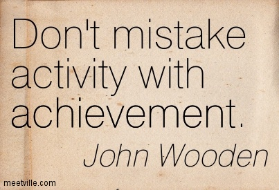 dont-mistake-activity-with-achievement-john-wooden.