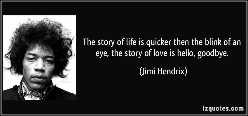 f-life-is-quicker-then-the-blink-of-an-eye-the-story-of-love-is-hello-goodbye-jimi-hendrix-83168.