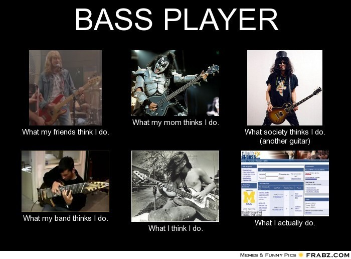 frabz-BASS-PLAYER-What-my-friends-think-I-do-What-my-mom-thinks-I-do-W-9d27fd.jpg