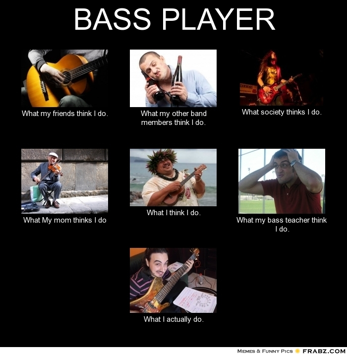 frabz-BASS-PLAYER-What-my-friends-think-I-do-What-my-other-band-member-2ae14c.