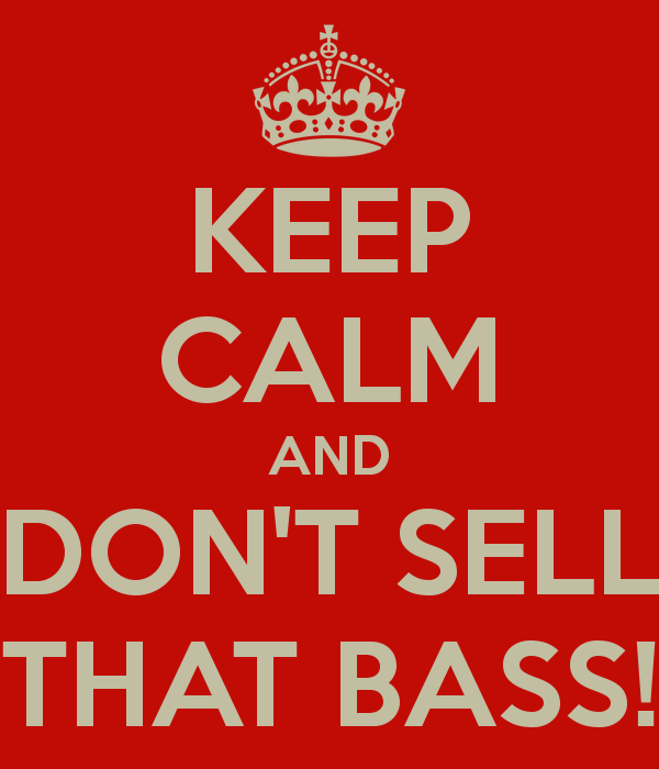 keep-calm-and-dont-sell-that-bass.png
