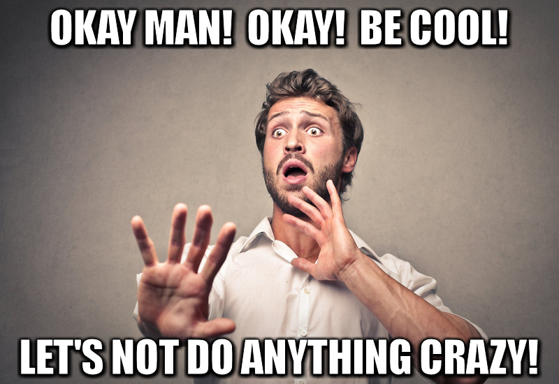ok-be cool-don't do anything crazy.png