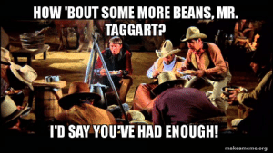 thumb_how-bout-some-more-beans-mr-taggart-id-say-you-ve-52083320.png