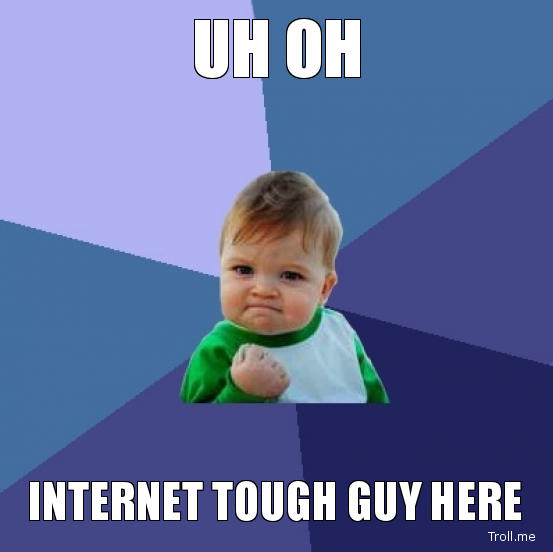 uh-oh-internet-tough-guy-here.