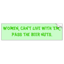 women_cant_live_with_em_pass_the_beer_nuts_bumper_sticker-p128601211764007136tmn6_210.